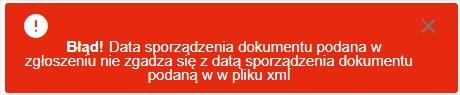 Błąd!Data sporządzenia dokumentu podana w zgłoszeniu nie zgadza się z datą sporządzenia dokumentu podaną w w pliku xml